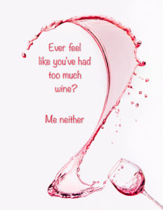 Very Funny Wine Quotes - Ever feel like you have had too much wine? Me neither.
