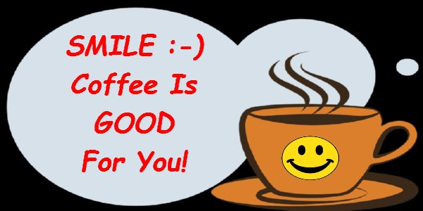 Smile Coffee Its Good For You