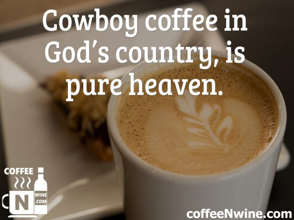 Cowboy Coffee in Gods Country is pure Heaven - Coffee Image Quotes