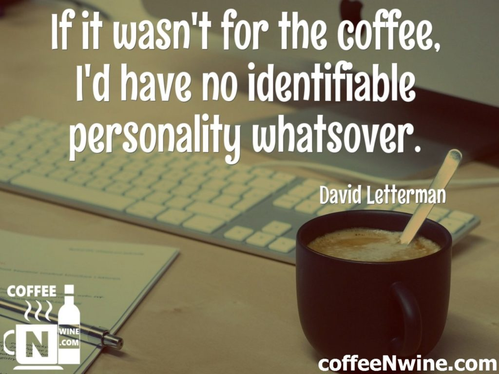 If it was not for coffee I would not have a personality whatsoever. Coffee Image Quotes