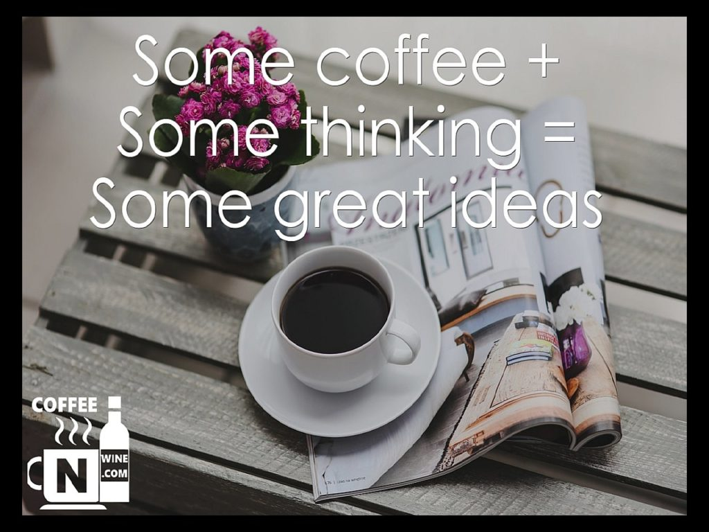 Some coffee plus some thinking equal great ideas - Quotes About Coffee