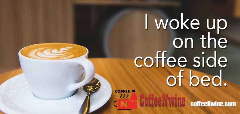 I woke up on the coffee side of bed - Morning Coffee Quotes