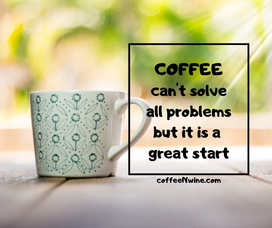 Coffee cant solve all problems but it is a great start Facebook Twitter Pinterest Coffee Quote Images