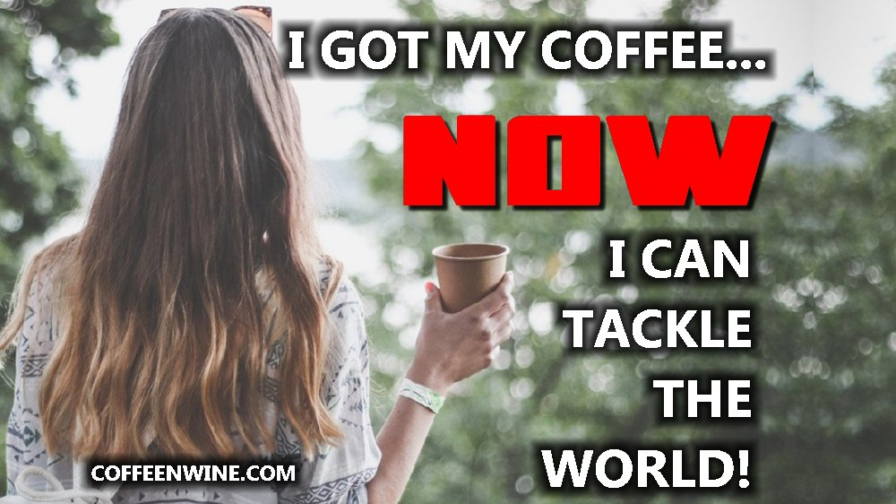 With Coffee I Can Tackle The World