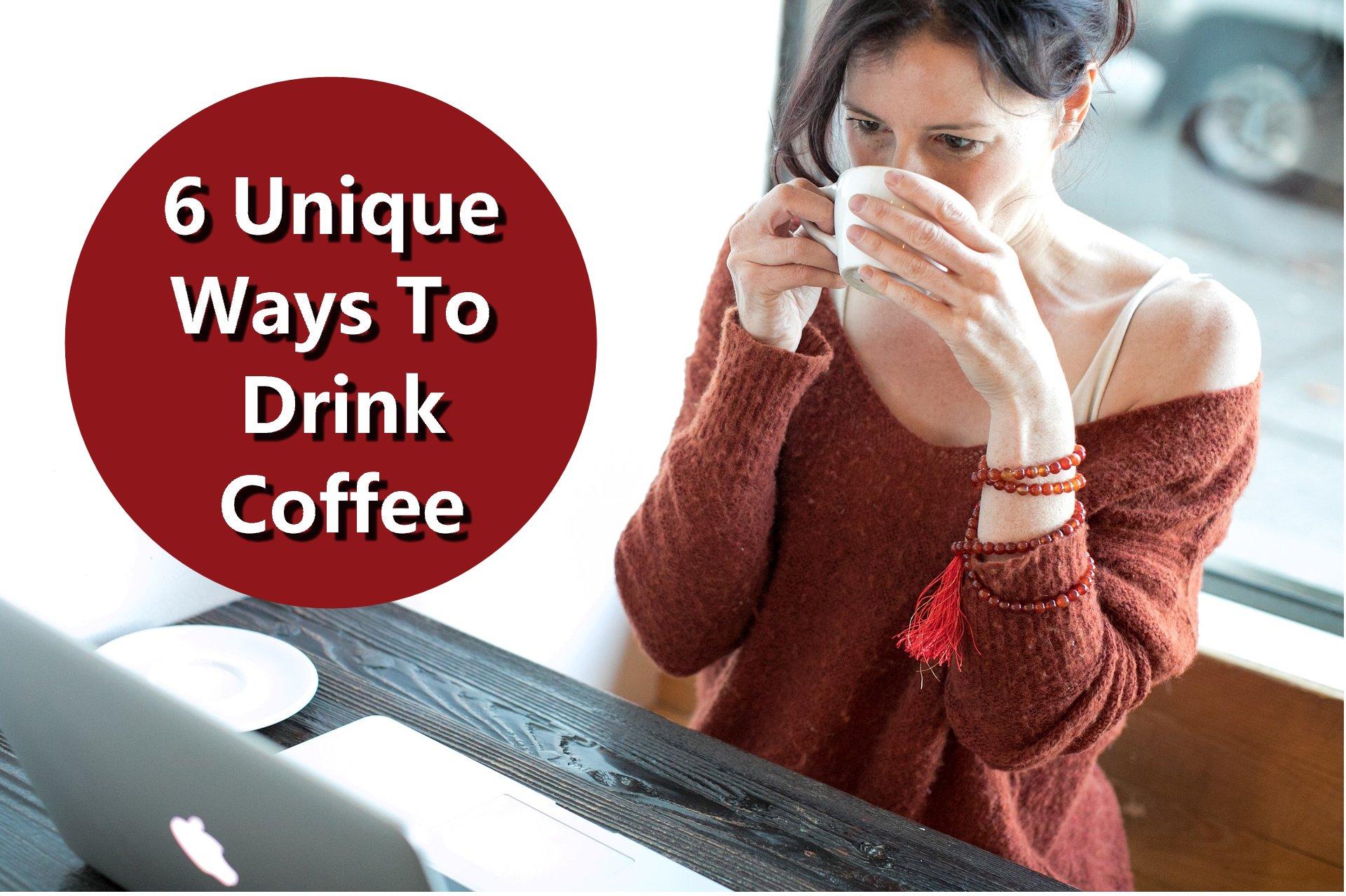 6 Unique Ways to Drink Coffee