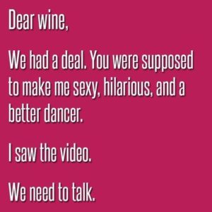 Dear Wine We Need to Talk