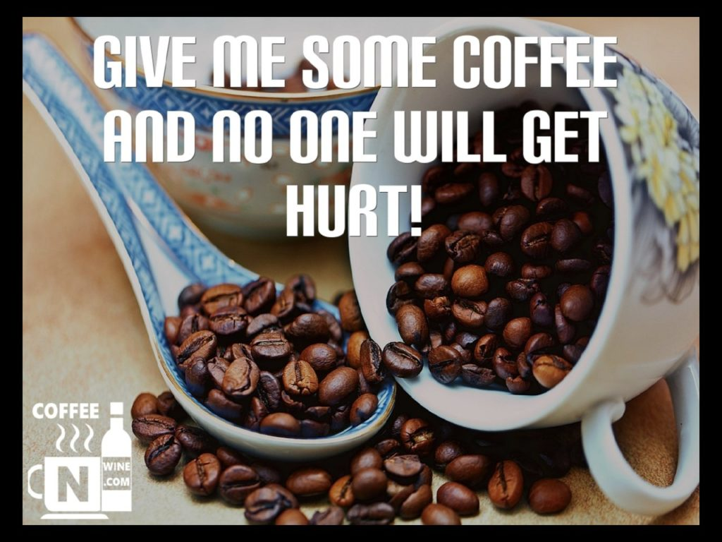 Give me some coffee and no one gets hurt - Quotes About Coffee
