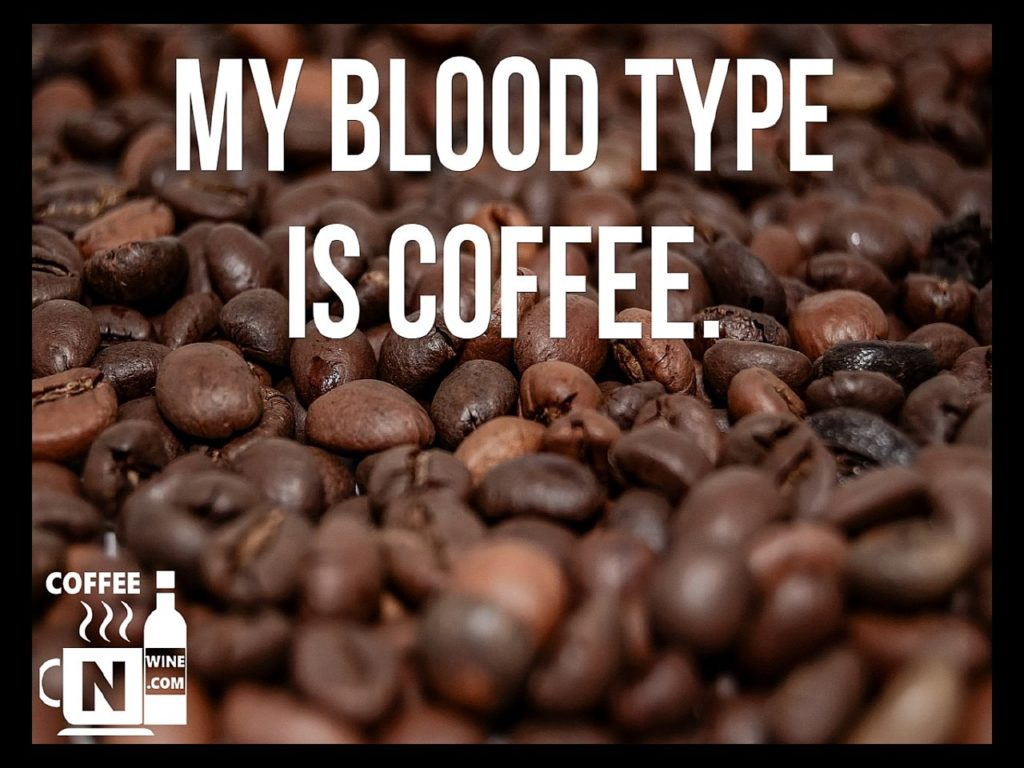 My blood type is coffee - Quotes About Coffee