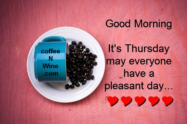 Good morning. It is Thursday. May Everyone have a pleasant day. Thursday Morning Coffee