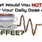 What would you NOT do for Your Daily Dose of Coffee