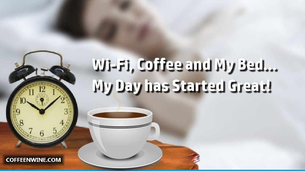 Wifi Coffee and My Bed My Day Has Started Great